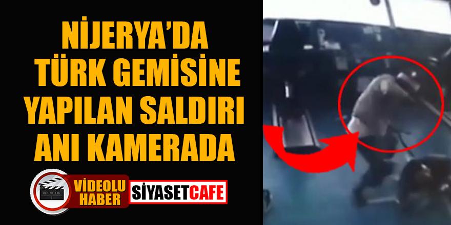 Nijerya'da Türk gemisine yapılan saldırı anı kamerada