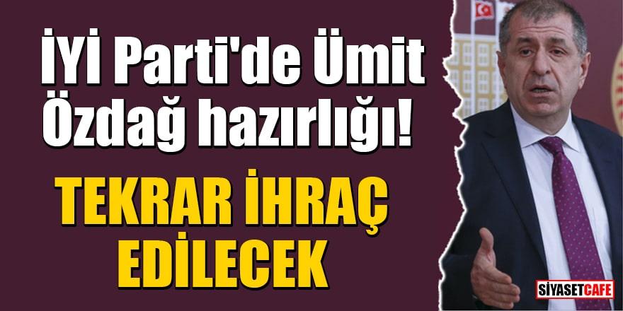 İYİ Parti'de Ümit Özdağ hazırlığı! Tekrar ihraç edileceği iddia edildi