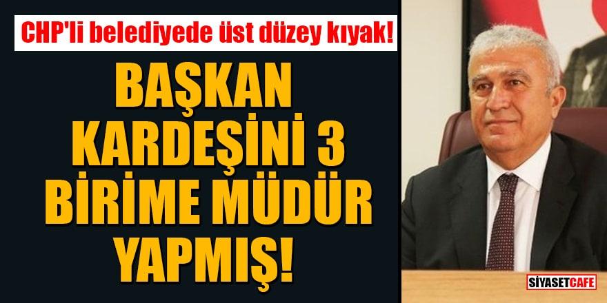 CHP'li belediyede üst düzey kıyak! Başkan kardeşini 3 birime müdür yapmış