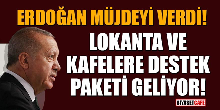 Erdoğan müjdeyi verdi! Lokanta ve kafelere destek paketi geliyor