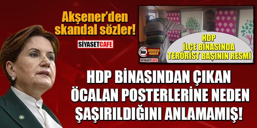 Akşener, HDP binasından çıkan Öcalan posterlerine neden şaşırıldığını anlamamış!