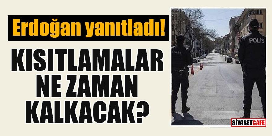 Cumhurbaşkanı Erdoğan yanıtladı! Kısıtlamalar ne zaman kalkacak?
