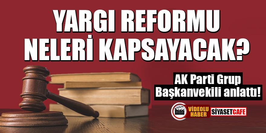 AK Parti Grup Başkanvekili anlattı! Yargı reformu neleri kapsayacak?