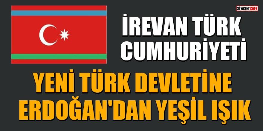 İrevan Türk Cumhuriyeti'ne Erdoğan'dan yeşil ışık!