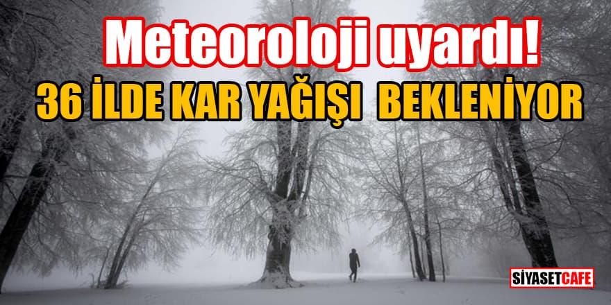 Meteoroloji uyardı: 36 ilde kar yağışı bekleniyor