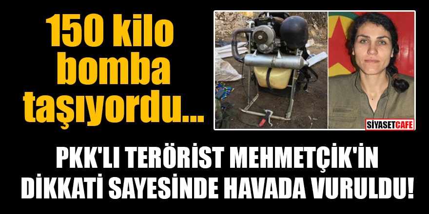 150 kilo bomba taşıyan PKK'lı terörist Mehmetçik'in dikkati sayesinde havada vuruldu!