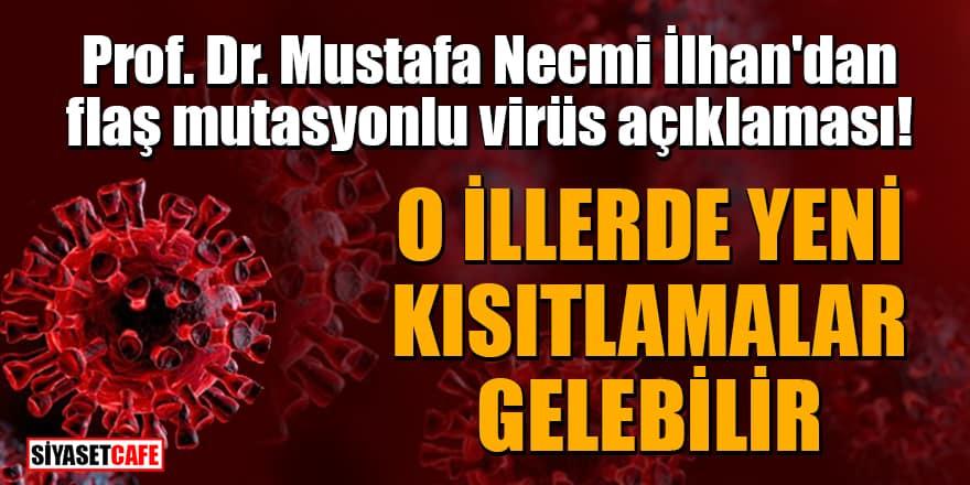 Prof. Dr. Mustafa Necmi İlhan'dan flaş mutasyonlu virüs açıklaması: O illerde yeni kısıtlamalar gelebilir