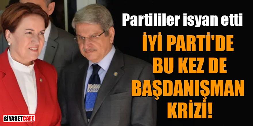 İYİ Parti'de liste krizinin ardından bu kez de başdanışman krizi! Partililer isyan etti