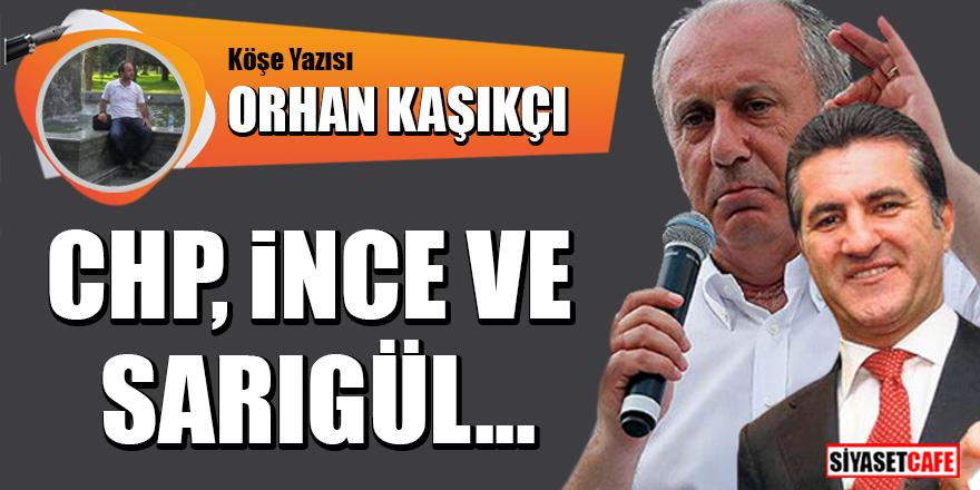 Orhan Kaşıkçı yazdı: CHP, İnce ve Sarıgül...