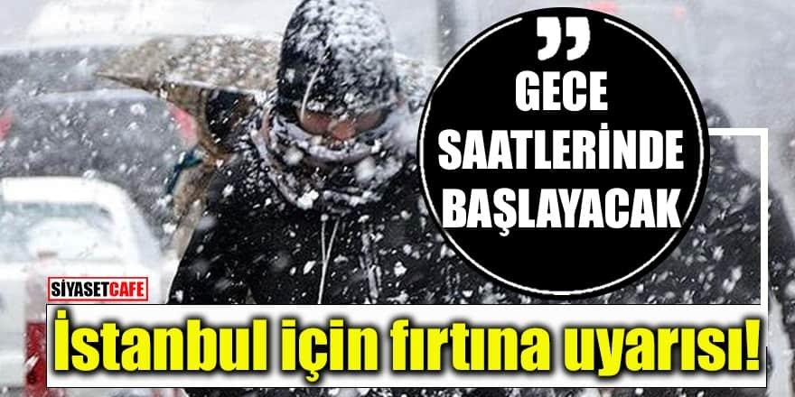 İstanbul için uyarı: Gece saatlerinde başlayacak