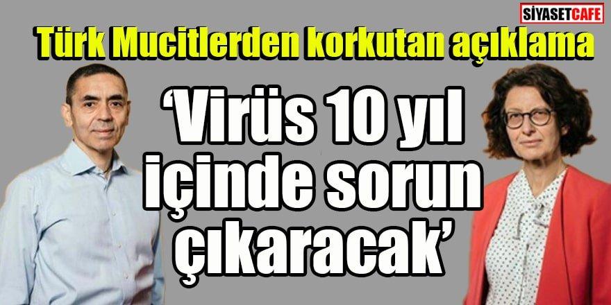 BioNTech CEO'su Prof. Dr. Şahin: Virüs 10 yıl içinde sorun çıkaracak