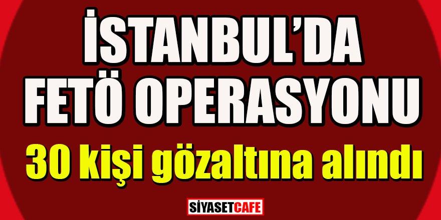 İstanbul'da FETÖ operasyonu: 30 şüpheli yakalandı