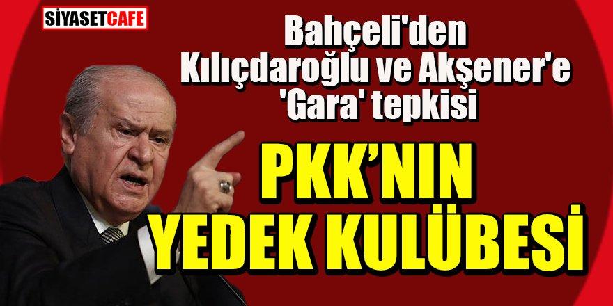 Bahçeli'den Kılıçdaroğlu ve Akşener'e 'Gara' tepkisi