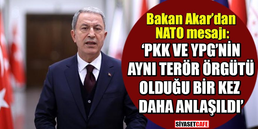 Bakan Akar'dan NATO'da önemli mesajlar