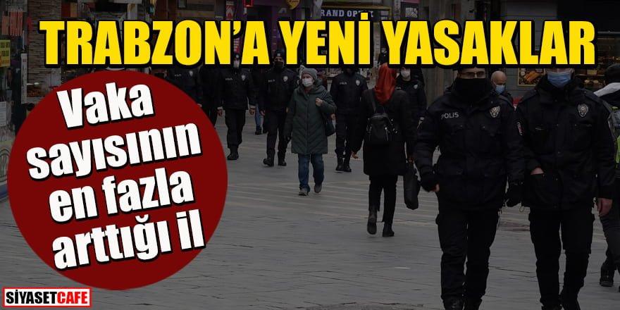 Vaka sayısı arttı: Trabzon'a yeni yasaklar