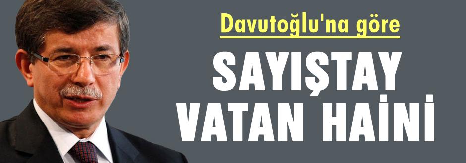 Davutoğlu'na göre Sayıştay 'vatan haini'