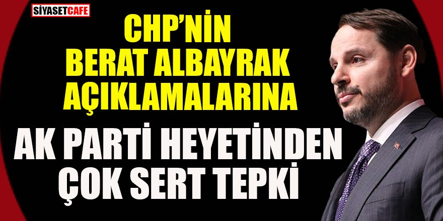 CHP'ye AK Parti heyetinden 'Berat Albayrak' cevabı