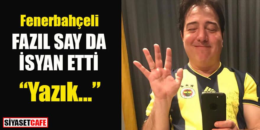 Fenerbahçe'nin yenilgisine Fazıl Say da isyan etti