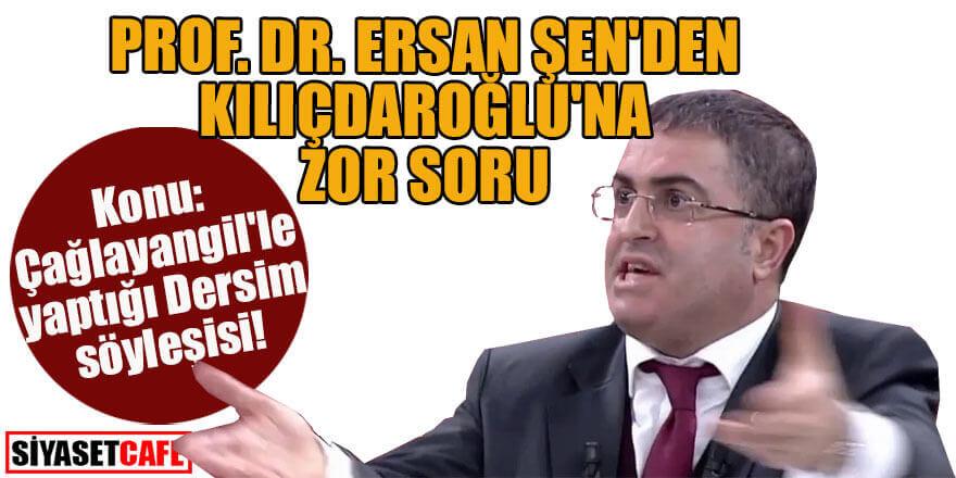 Prof. Dr. Ersan Şen'den Kılıçdaroğlu'na zor soru