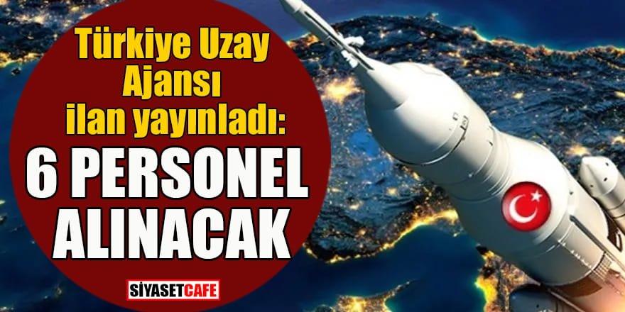 Türkiye Uzay Ajansı'ndan ilan: 6 personel alınacak