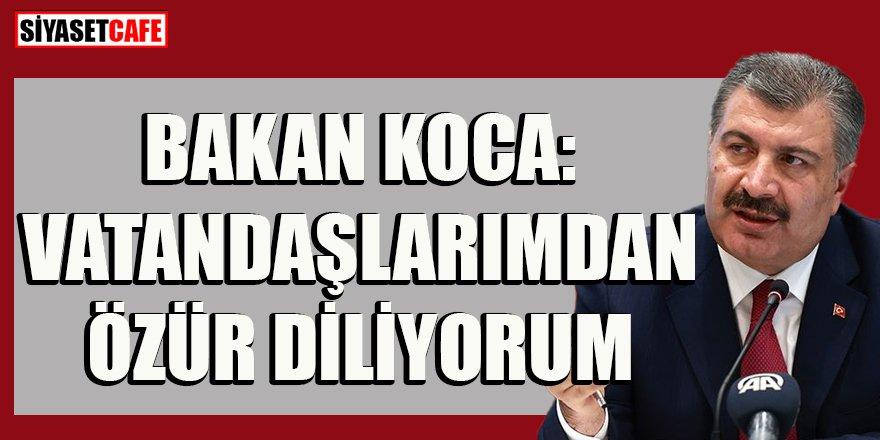 Bakan Fahrettin Koca: Vatandaşlarımdan özür diliyorum