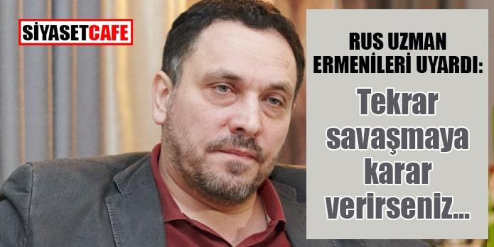 Rus uzman Şevçenko'dan Ermenistan'a uyarı:  Tekrar savaşmaya karar verirseniz...