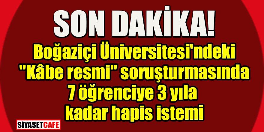 Boğaziçi Üniversitesi'ndeki 7 öğrenciye 3 yıla kadar hapis istemi