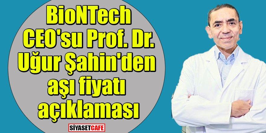 BioNTech CEO'su Prof. Dr. Uğur Şahin'den aşı fiyatı açıklaması