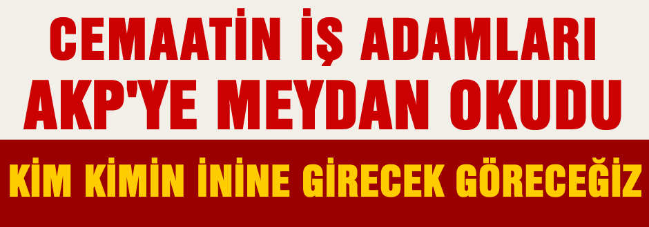 Cemaat'in işadamları AKP'ye meydan okudu!