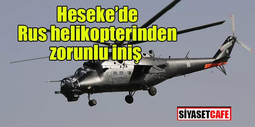 Heseke'de Rus helikopterinden zorunlu iniş