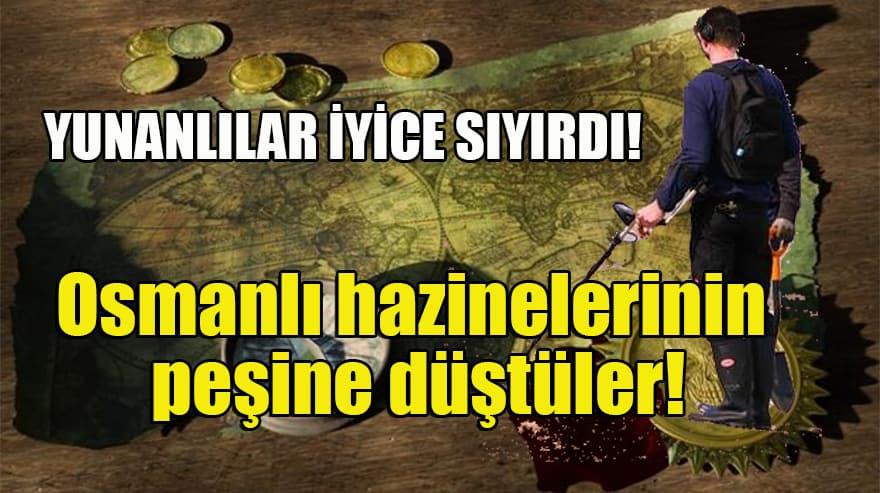 Yunanlılar iyice sıyırdı: Osmanlı definesi arıyorlar!