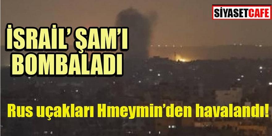 İsrail Şam'ı bombaladı! Rus uçakları havalandı!
