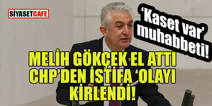 CHP'den istifaya Melih Gökçek de karıştı: Kaset var!
