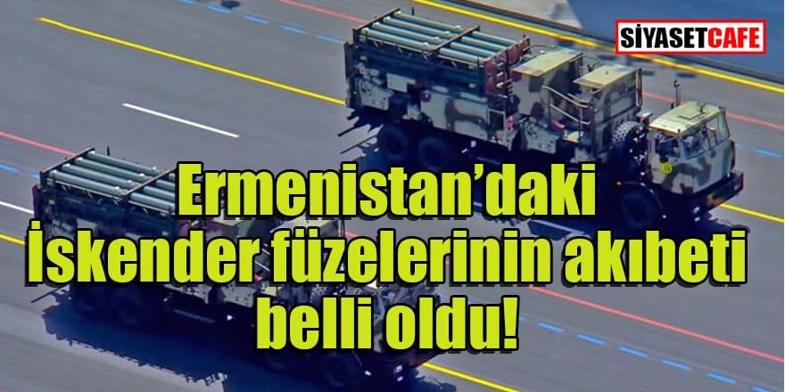 Ermenistan'ın İskender füzelerinin akıbeti ortaya çıktı