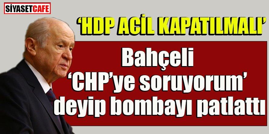 Devlet Bahçeli'den önemli açıklamalar: 'HDP acil kapatılmalıdır'