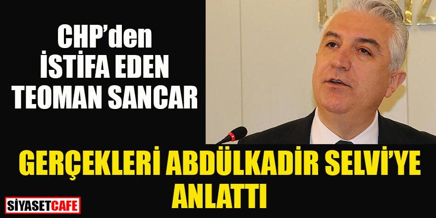Abdülkadir Selvi CHP'den istifa eden Teoman Sancar'la konuştuklarını yazdı
