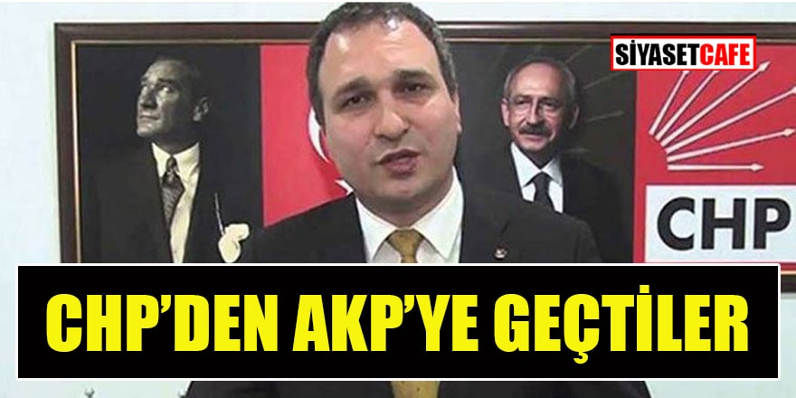CHP'den AKP'ye geçtiler