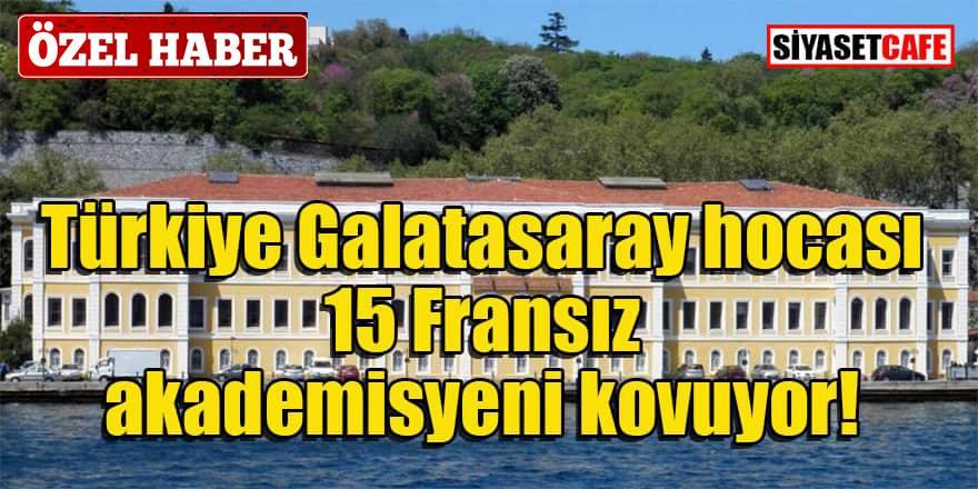 Türkiye 15 Galatasaray hocası Fransız akademisyeni kovuyor!