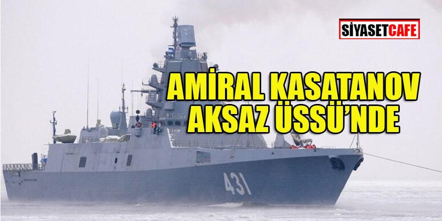 Rusya'nın Amiral Kasatonov firkateyni Aksaz Donanma Üssü'ne geldi