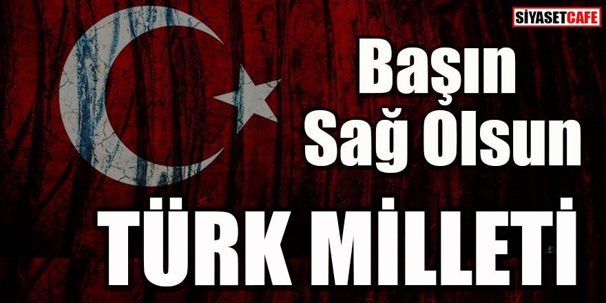 Başın sağ olsun Türk Milleti