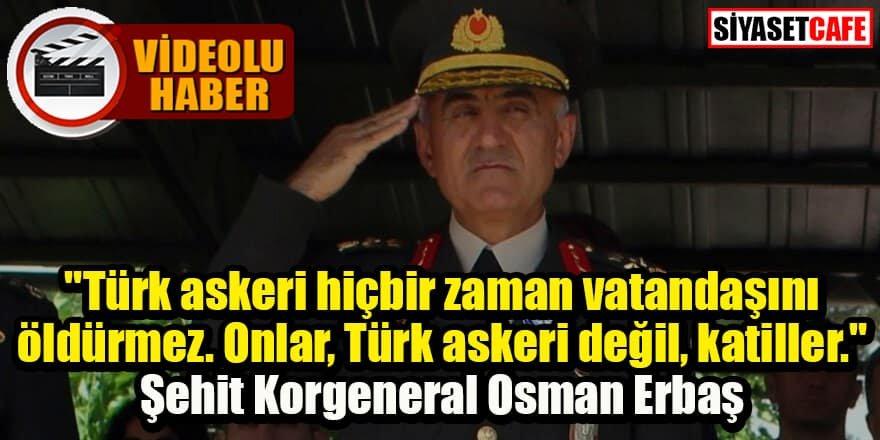 Şehit Korgeneral Osman Erbaş'ın o sözü gündeme düştü