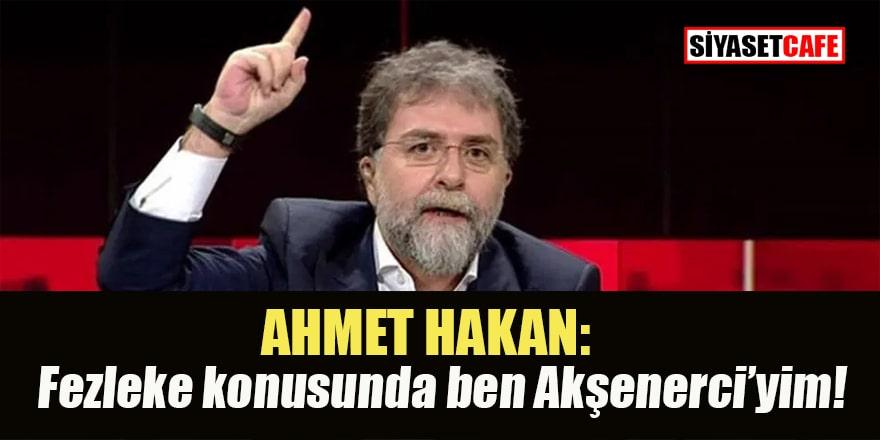 Ahmet Hakan: Fezleke konusunda ben Akşenerci'yim!..