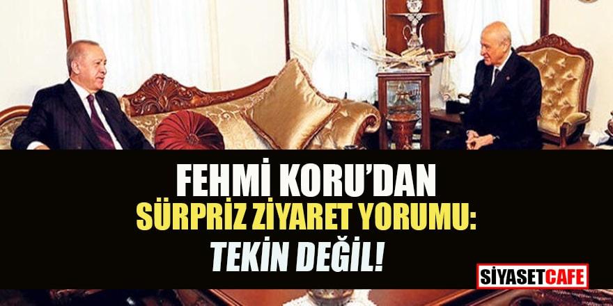 Fehmi Koru: Erdoğan'ın sürpriz Bahçeli ziyaretinin amacı ne olabilir?