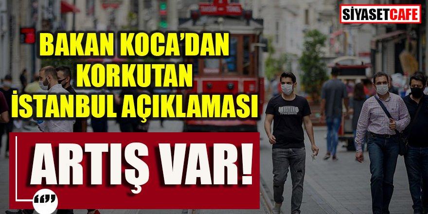 Bakan Koca'dan İstanbul için korkutan açıklama