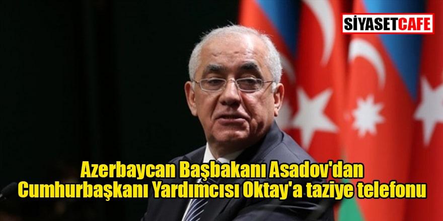 Azerbaycan Başbakanı Asadov'dan Cumhurbaşkanı Yardımcısı Oktay'a taziye telefonu
