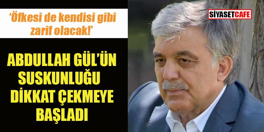 Abdullah Gül'deki bu suskunluk iyi mi kötü mü?