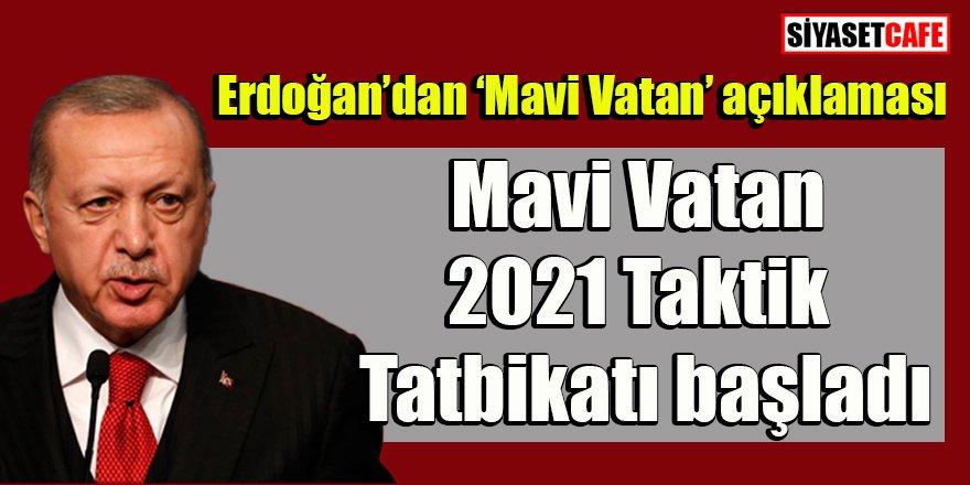 Erdoğan'dan 'Mavi Vatan 2021 Taktik Tatbikatı' açıklaması