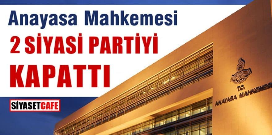 AYM'den iki siyasi partiye kapatma kararı