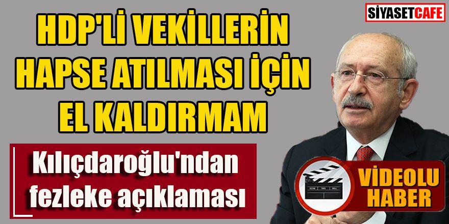 Kılıçdaroğlu'ndan fezleke açıklaması: Vekilleri hapse attırmak için el kaldırmak doğru değil