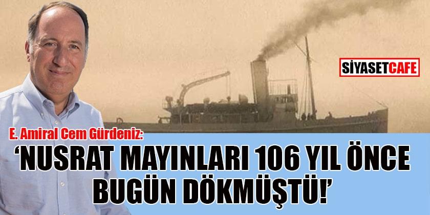 Amiral Cem Gürdeniz: Nusrat mayın gemisi 106 yıl önce bugün tarihsel görevini yapmıştı